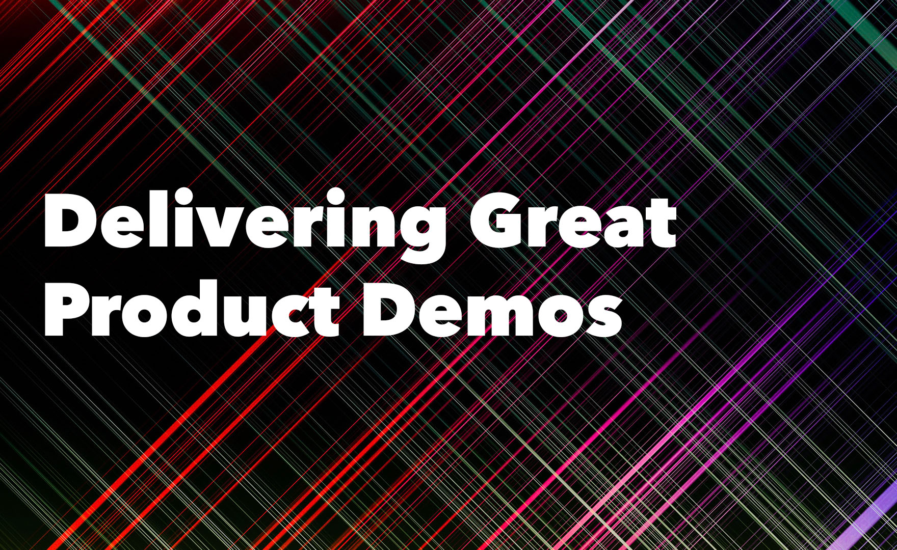 Advice for Delivering Great Product Demos