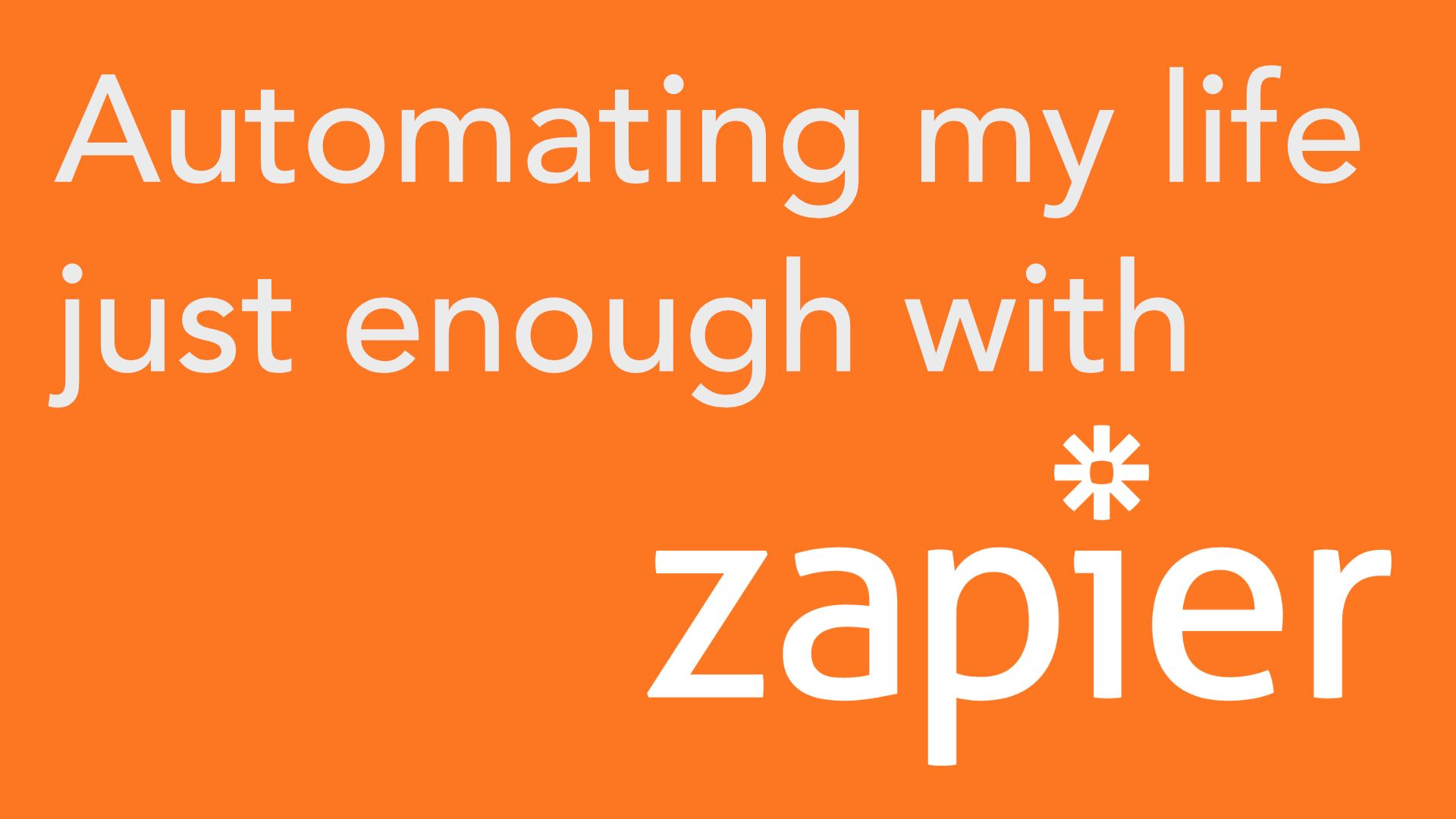 Using Zapier to Automate My Life Just Enough