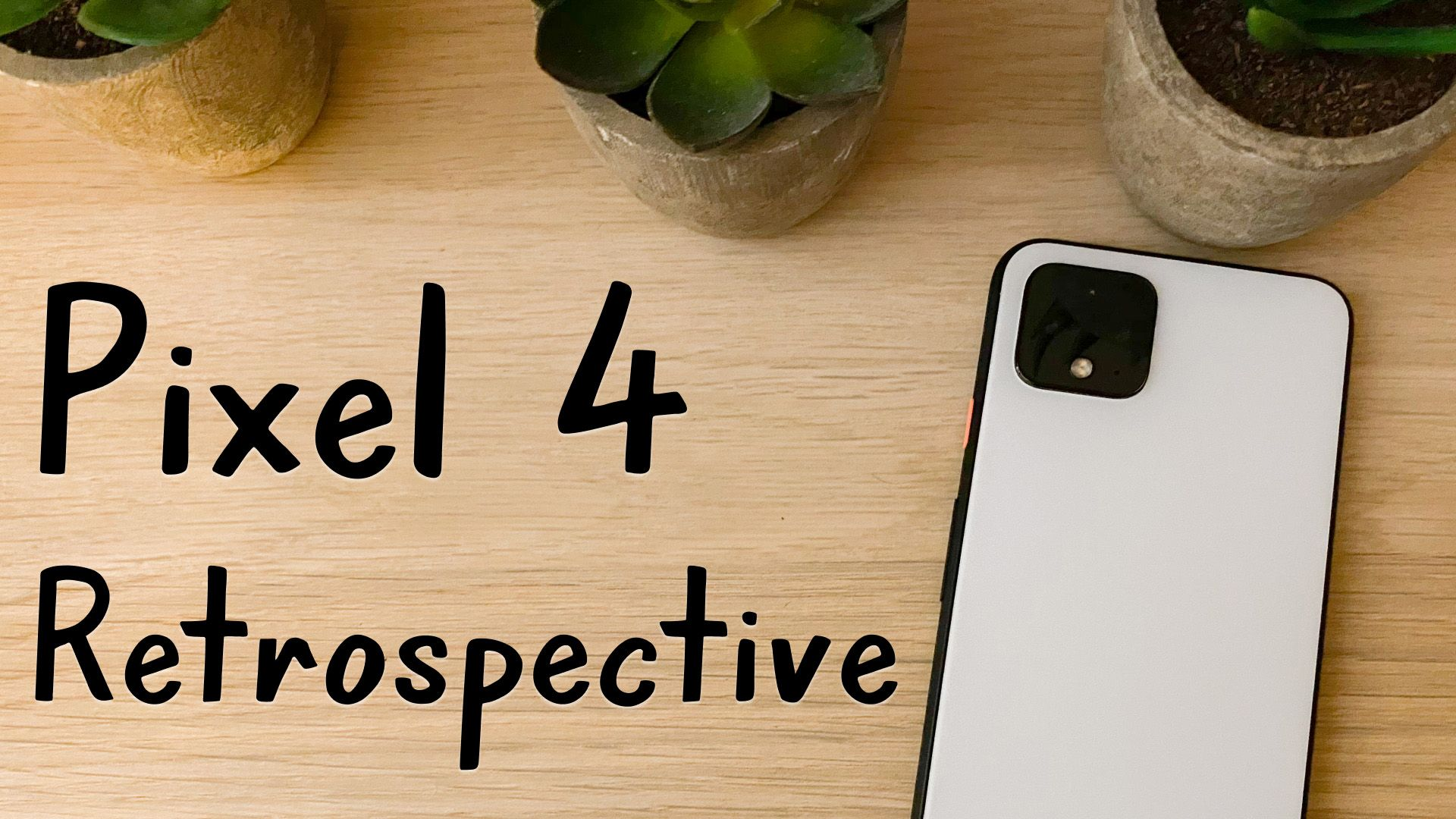 My One Year Retrospective on the Google Pixel 4
